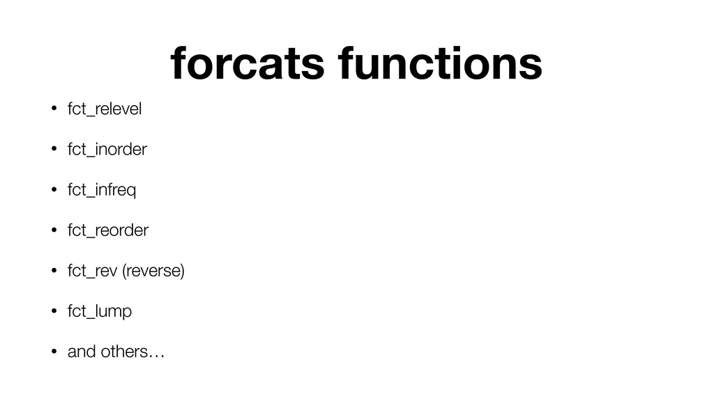 forcats functions • fct_relevel • fct_inorder •...