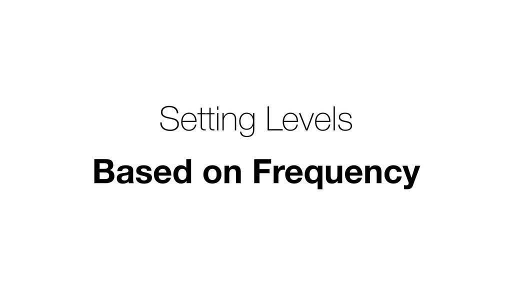 Setting Levels Based on Frequency