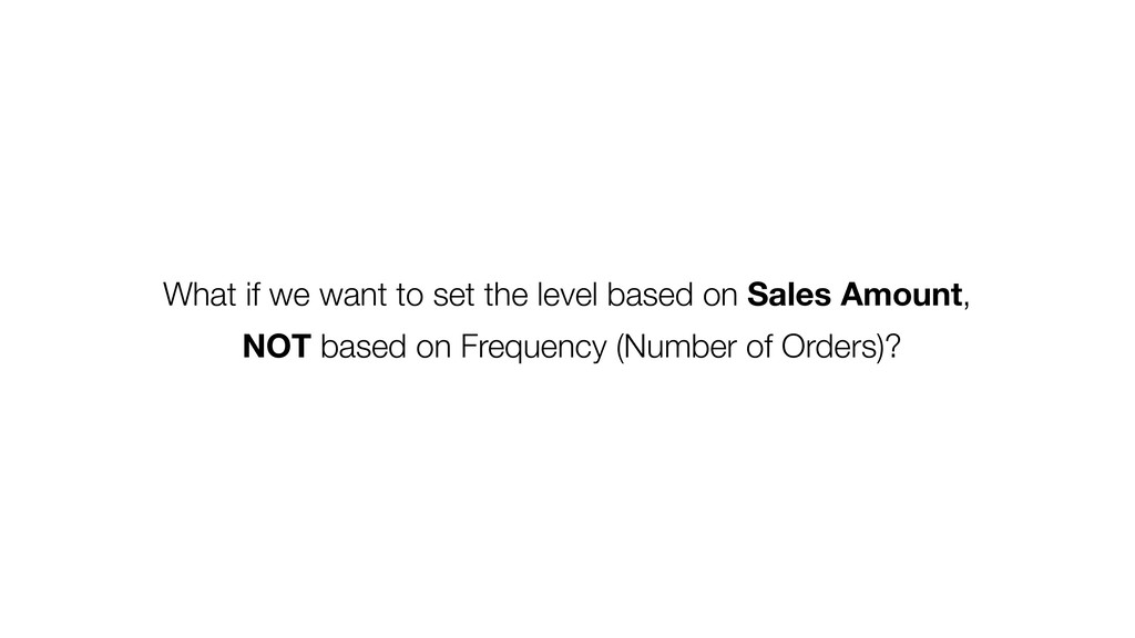 What if we want to set the level based on Sales...
