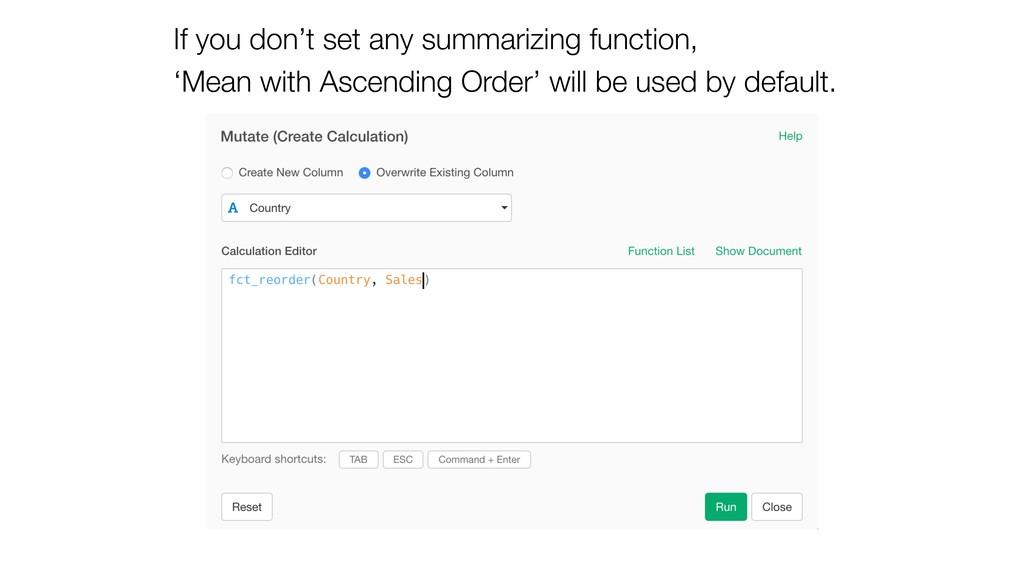 If you don't set any summarizing function, 'Mea...