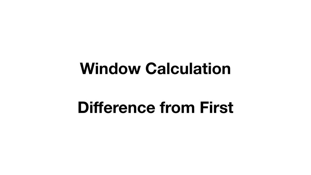 Window Calculation Difference from First