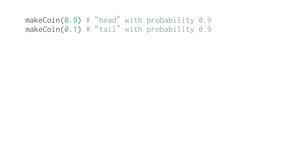 """makeCoin(0.9) #""""head""""with probability 0.9 makeC..."""