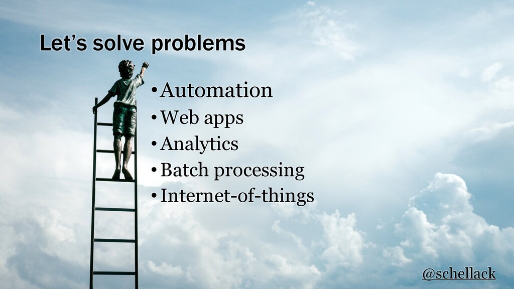 Let's solve problems •Automation •Web apps •Ana...