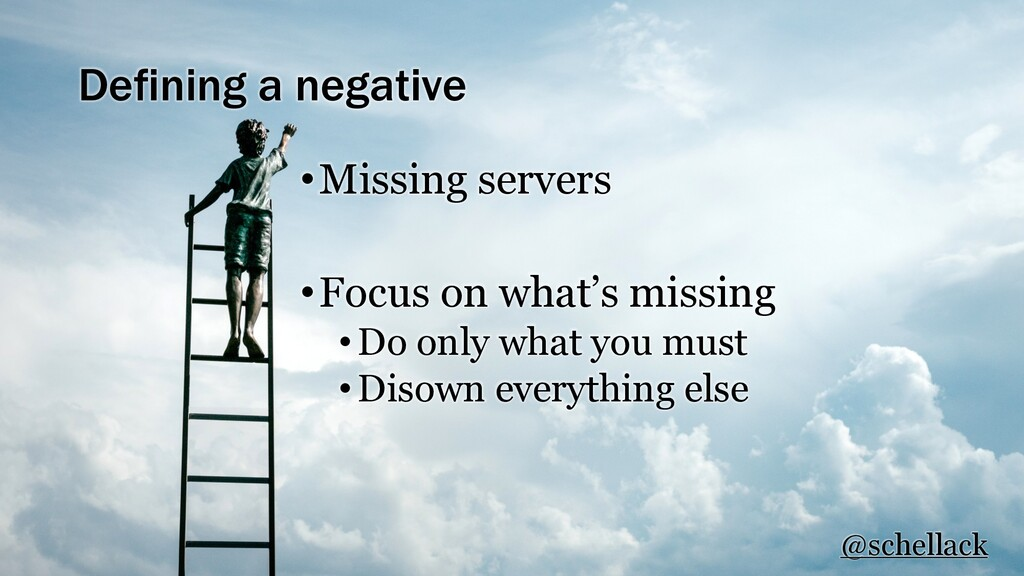 Defining a negative •Missing servers •Focus on ...