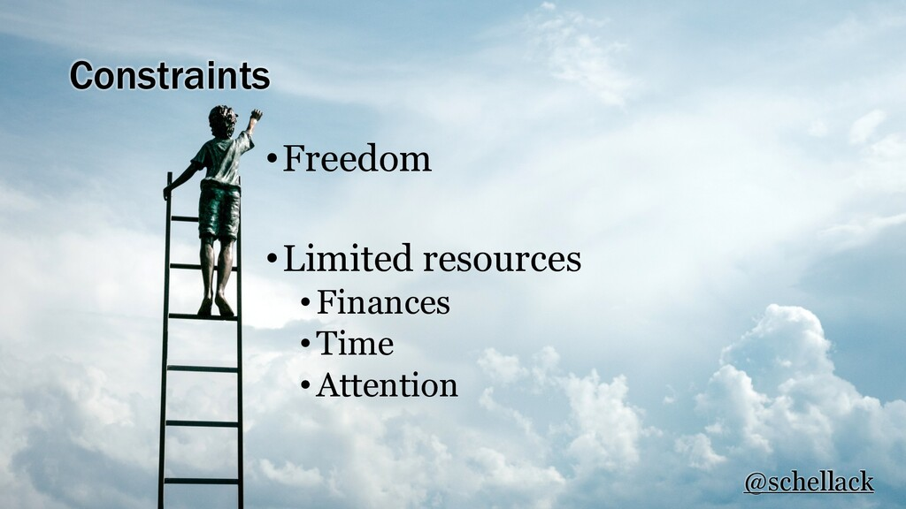 Constraints •Freedom •Limited resources •Financ...