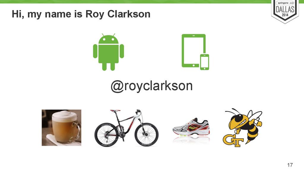 Hi, my name is Roy Clarkson 17 @royclarkson