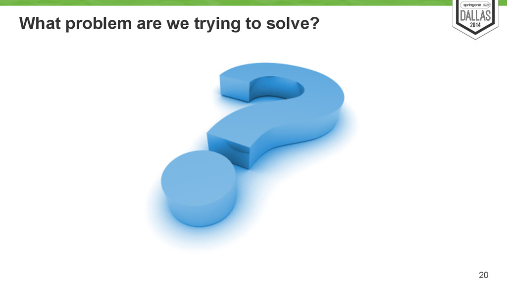 What problem are we trying to solve? 20