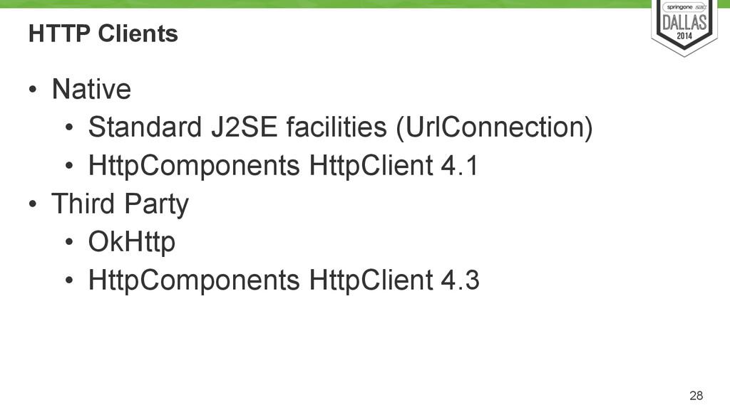 HTTP Clients • Native • Standard J2SE facilitie...