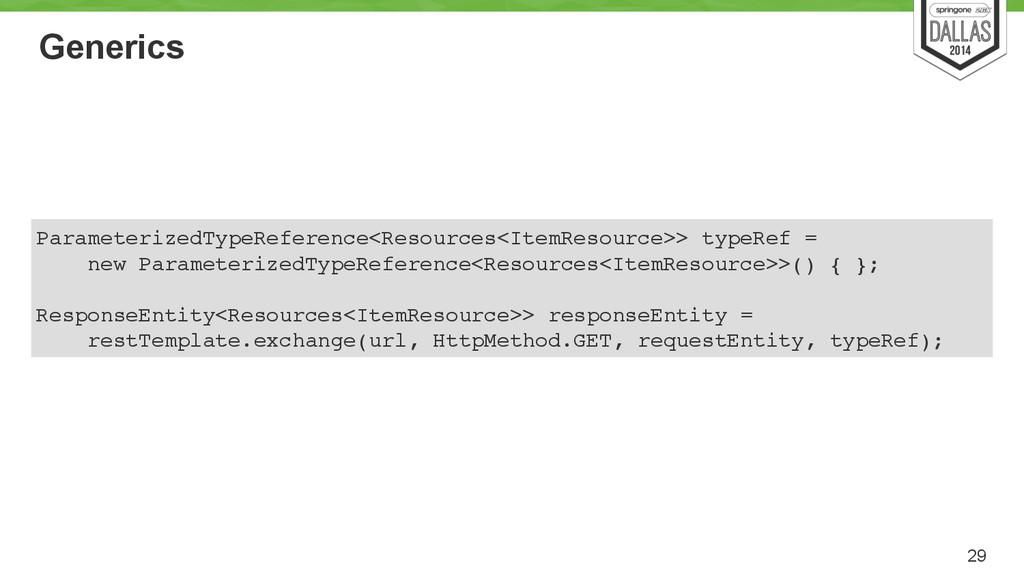 Generics 29 ParameterizedTypeReference<Resource...