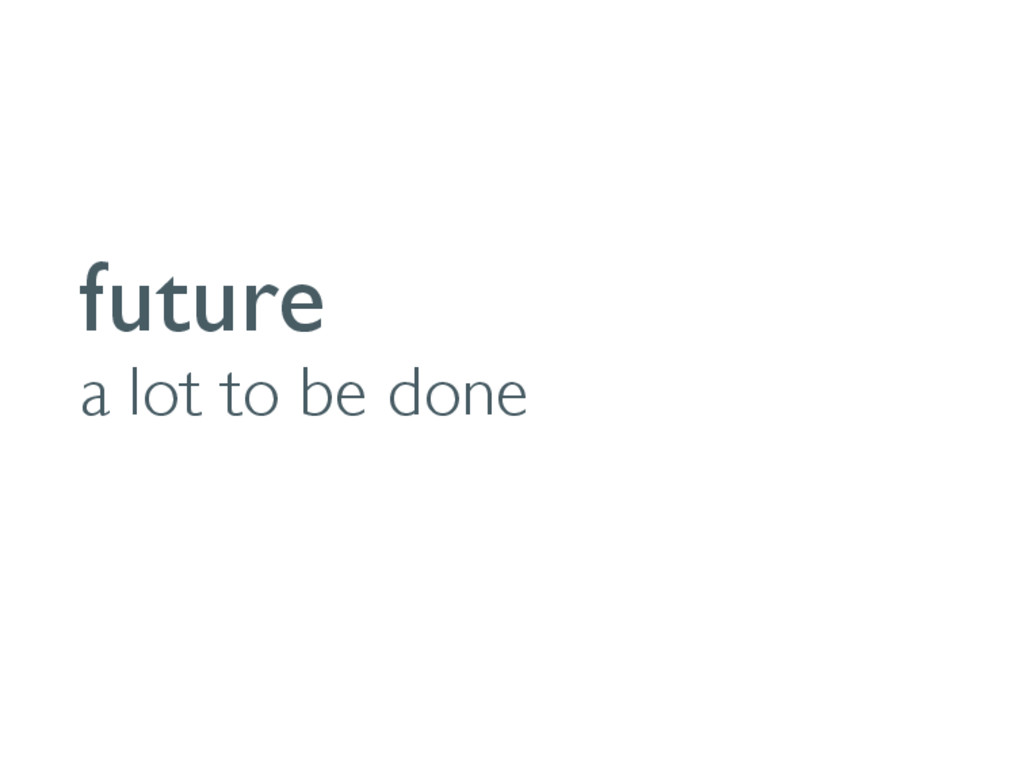 future a lot to be done