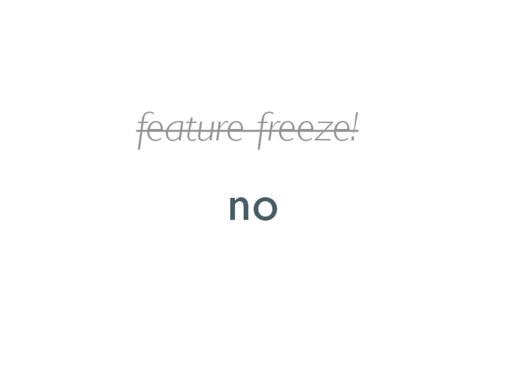 feature freeze! no