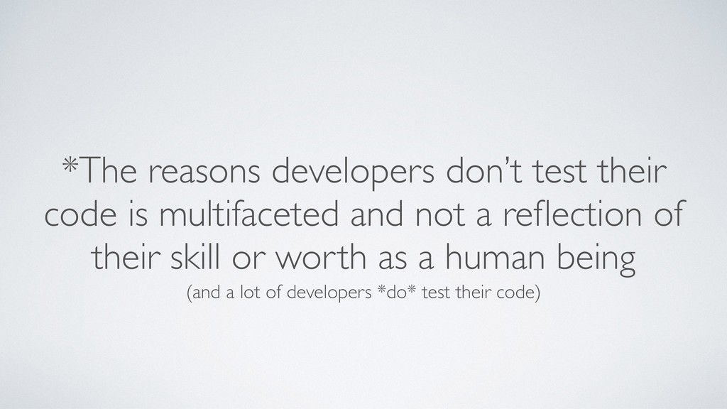 *The reasons developers don't test their code i...