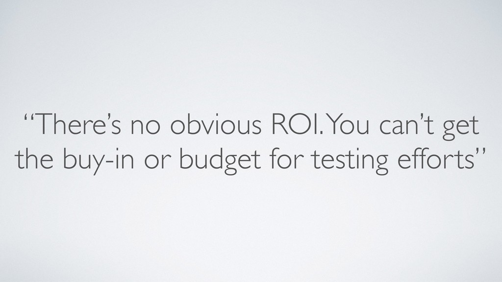 """There's no obvious ROI. You can't get the buy-..."