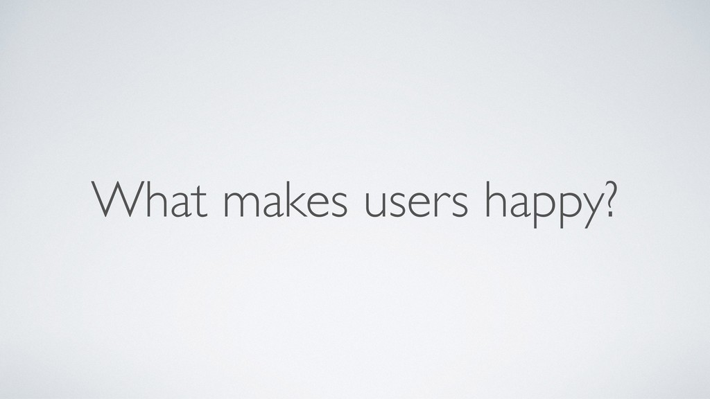 What makes users happy?