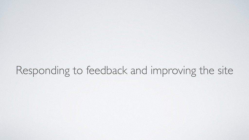 Responding to feedback and improving the site