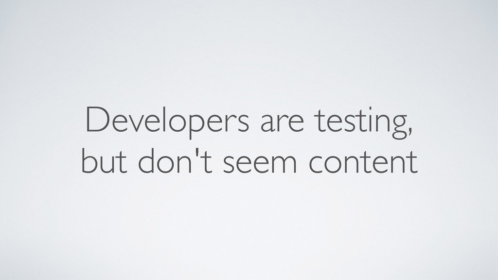 Developers are testing, but don't seem content