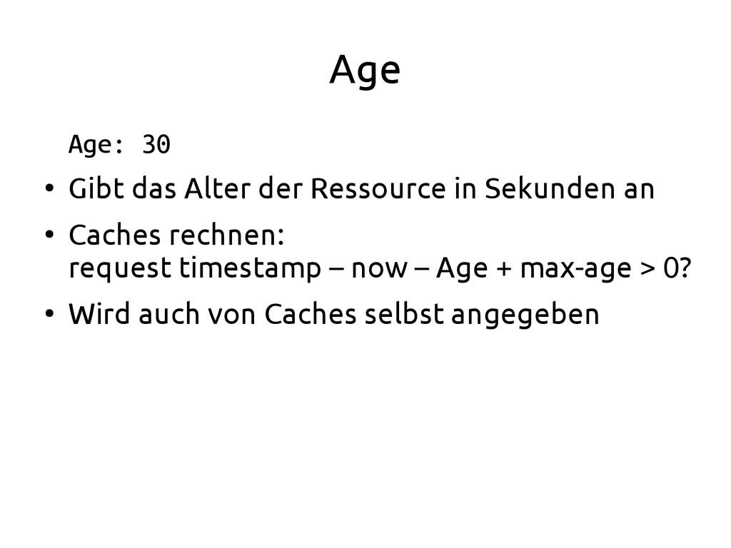 Age Age: 30 ● Gibt das Alter der Ressource in S...