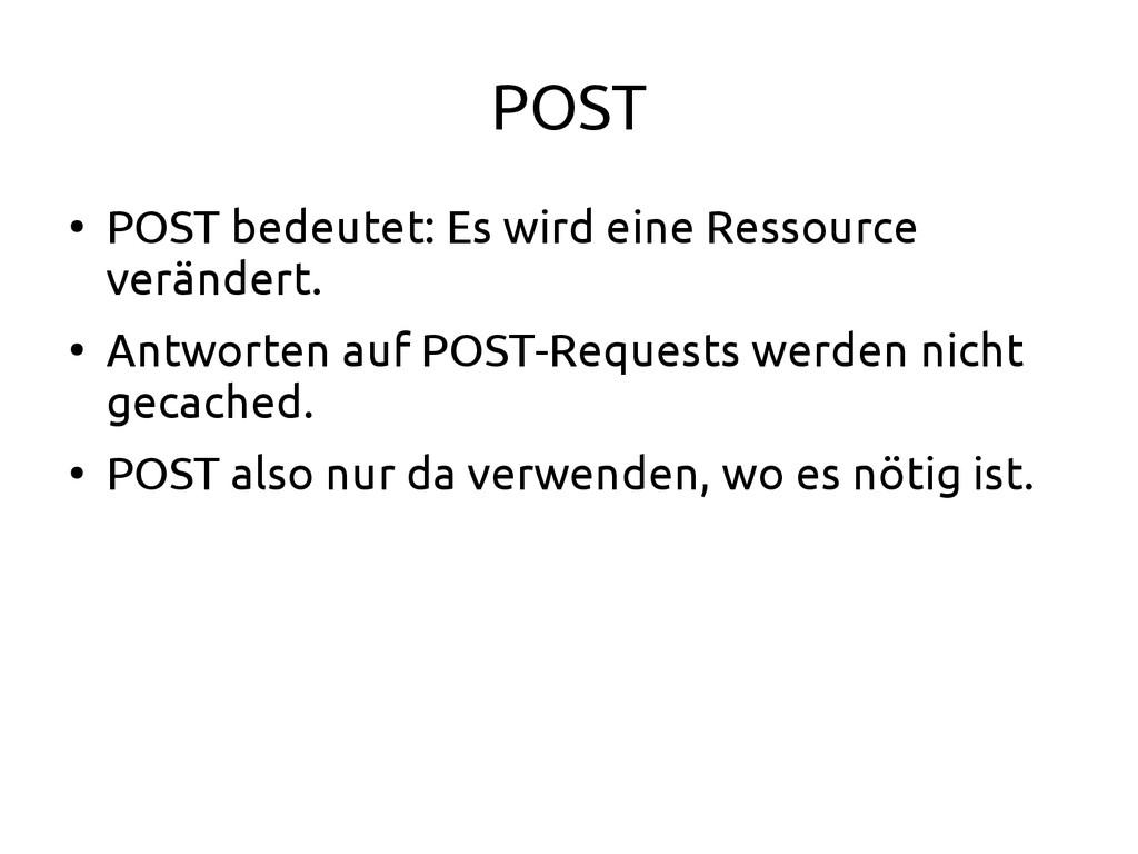 POST ● POST bedeutet: Es wird eine Ressource ve...