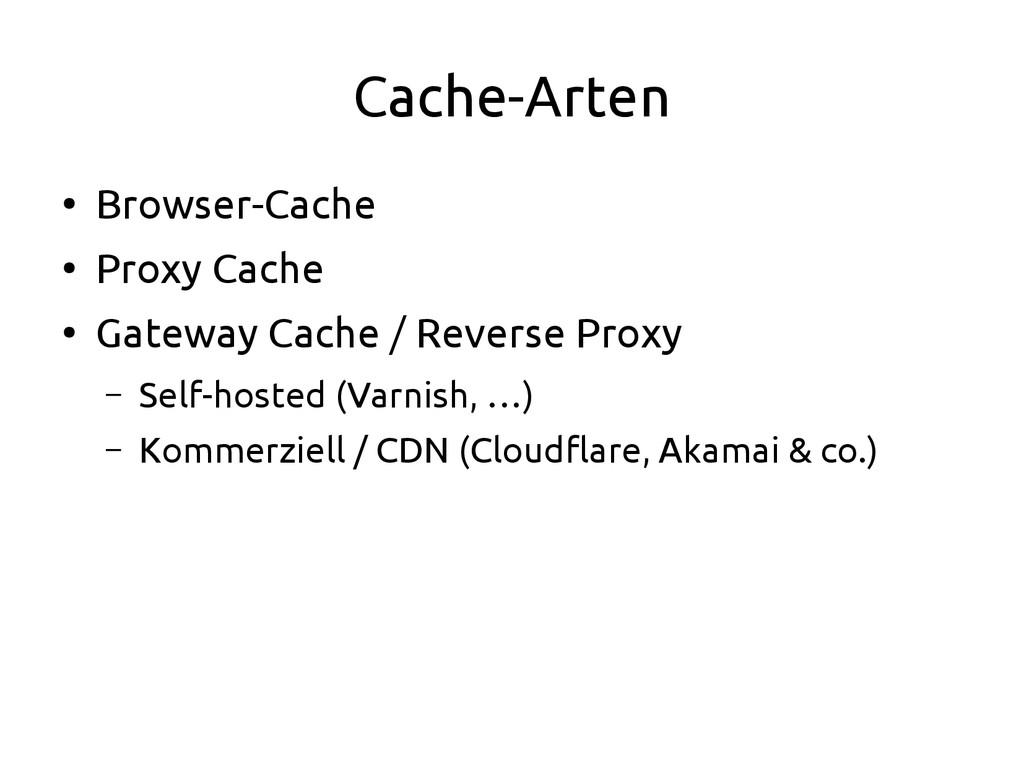 Cache-Arten ● Browser-Cache ● Proxy Cache ● Gat...