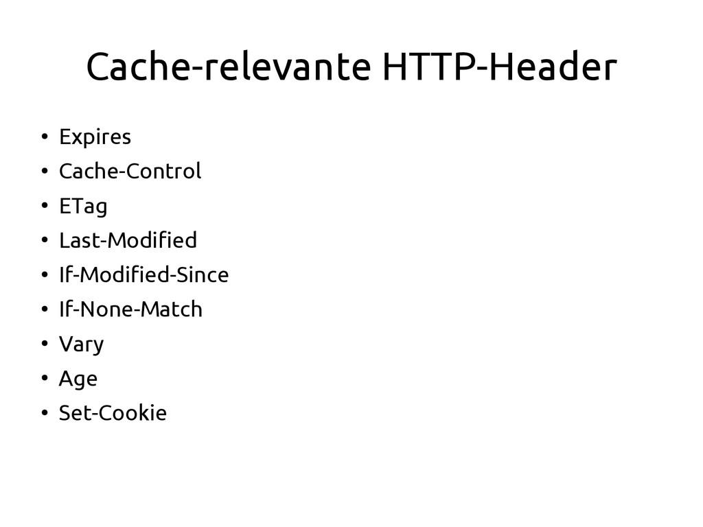 Cache-relevante HTTP-Header ● Expires ● Cache-C...