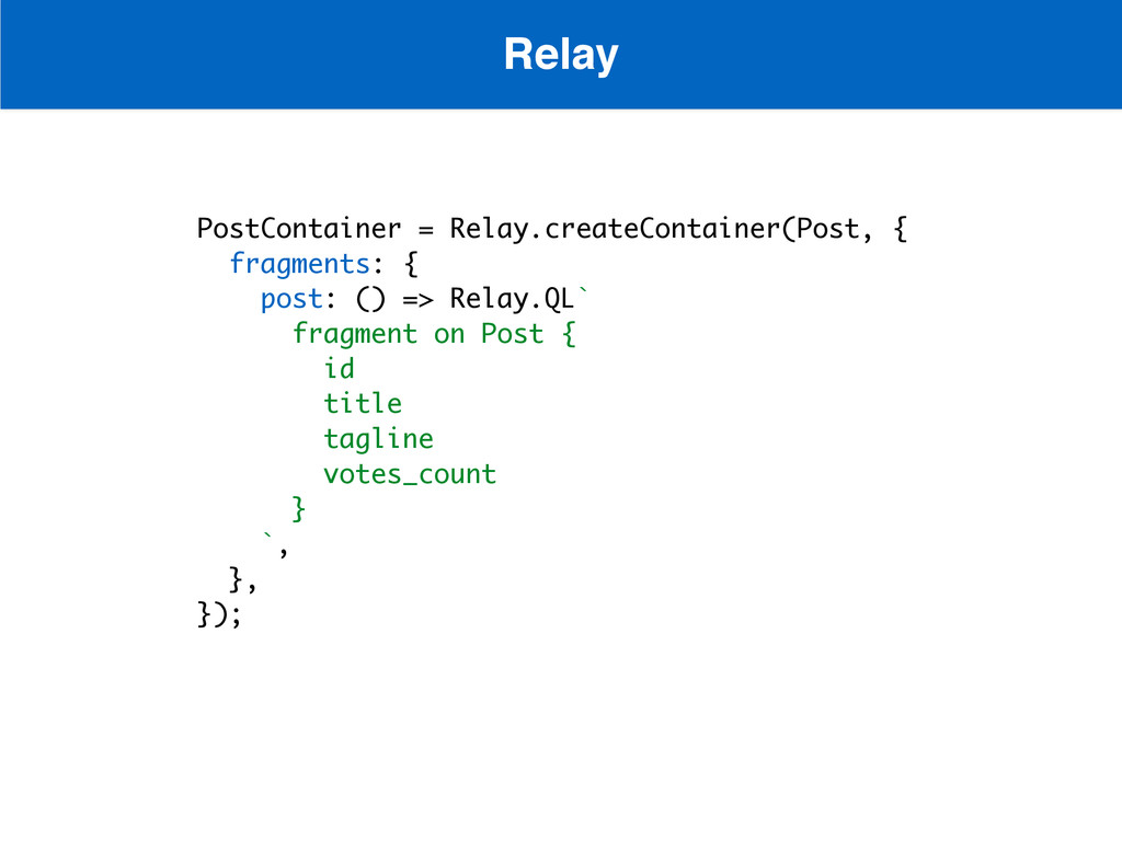 PostContainer = Relay.createContainer(Post, { f...