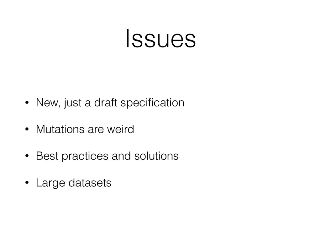 Issues • New, just a draft specification • Mutat...