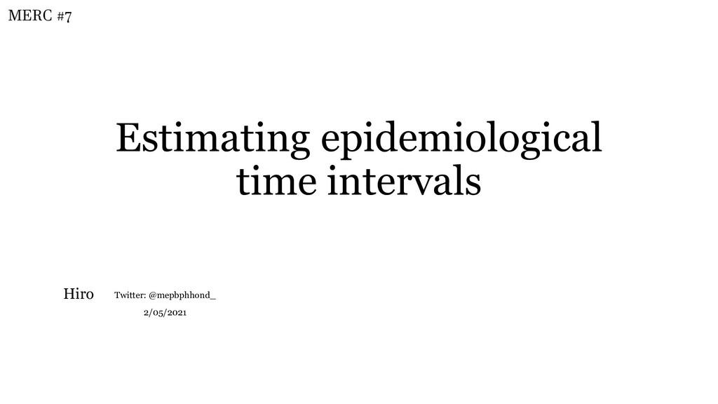 Estimating epidemiological time intervals Twitt...