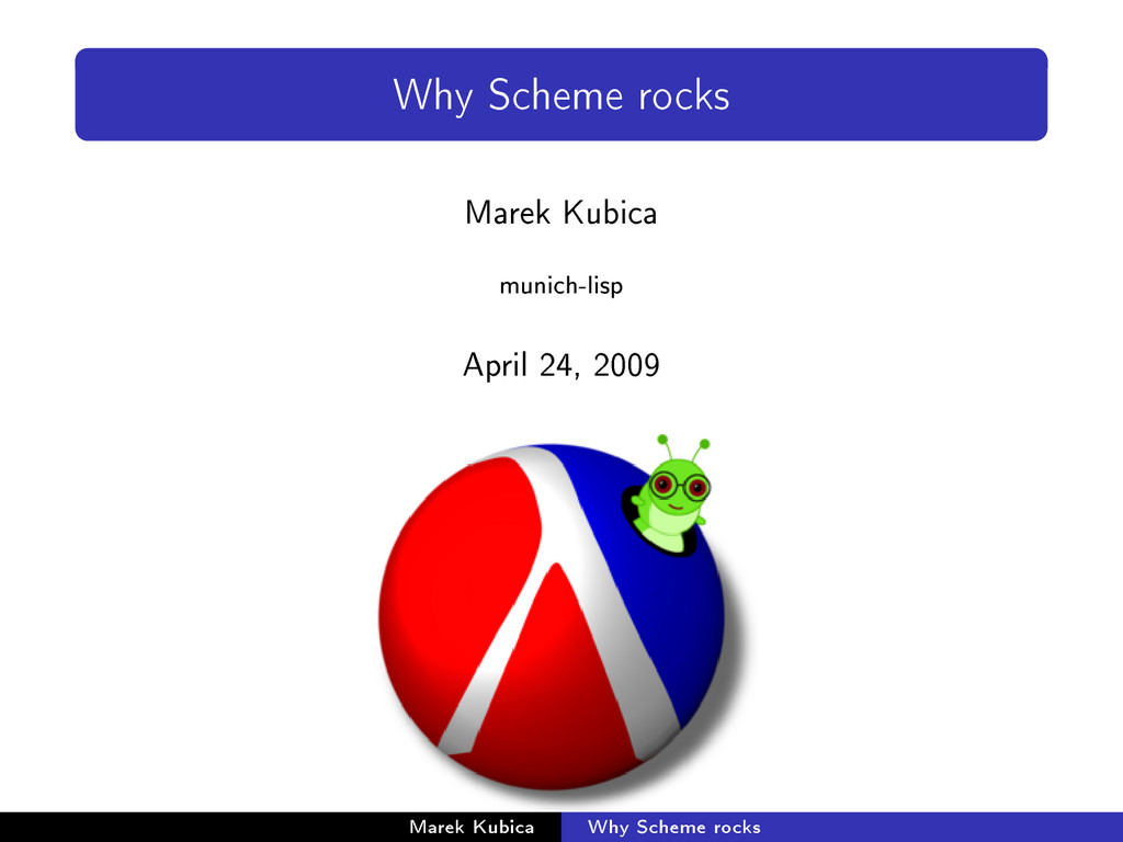 Why Scheme rocks Marek Kubica munich-lisp April...