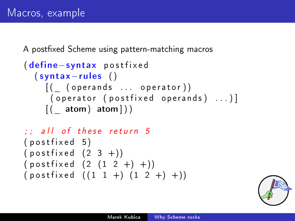 Macros, example A postxed Scheme using pattern...