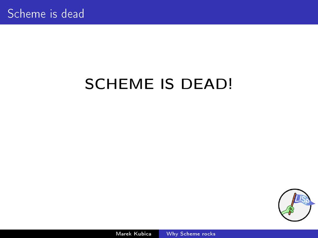 Scheme is dead SCHEME IS DEAD! Marek Kubica Why...