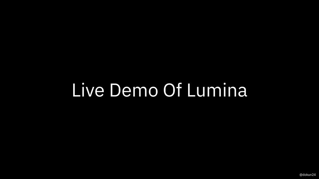 Live Demo Of Lumina @dokun24