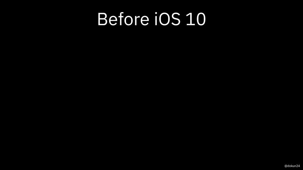 Before iOS 10 @dokun24