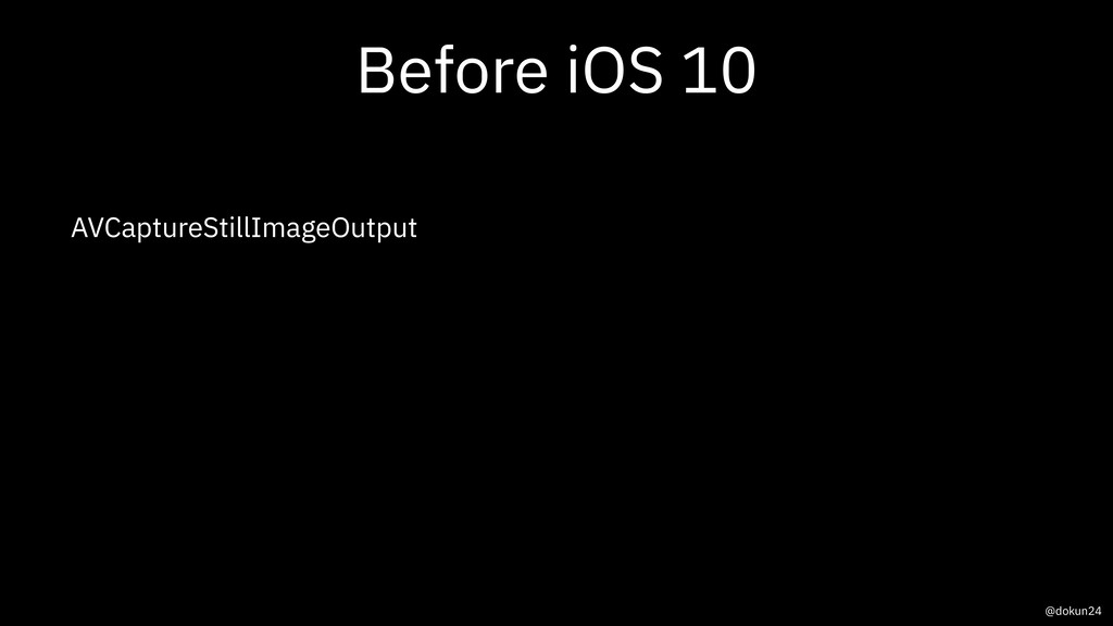 Before iOS 10 AVCaptureStillImageOutput @dokun24