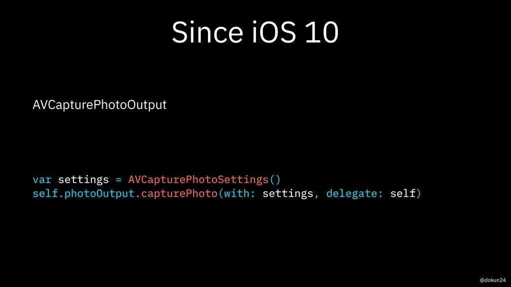 Since iOS 10 AVCapturePhotoOutput var settings ...