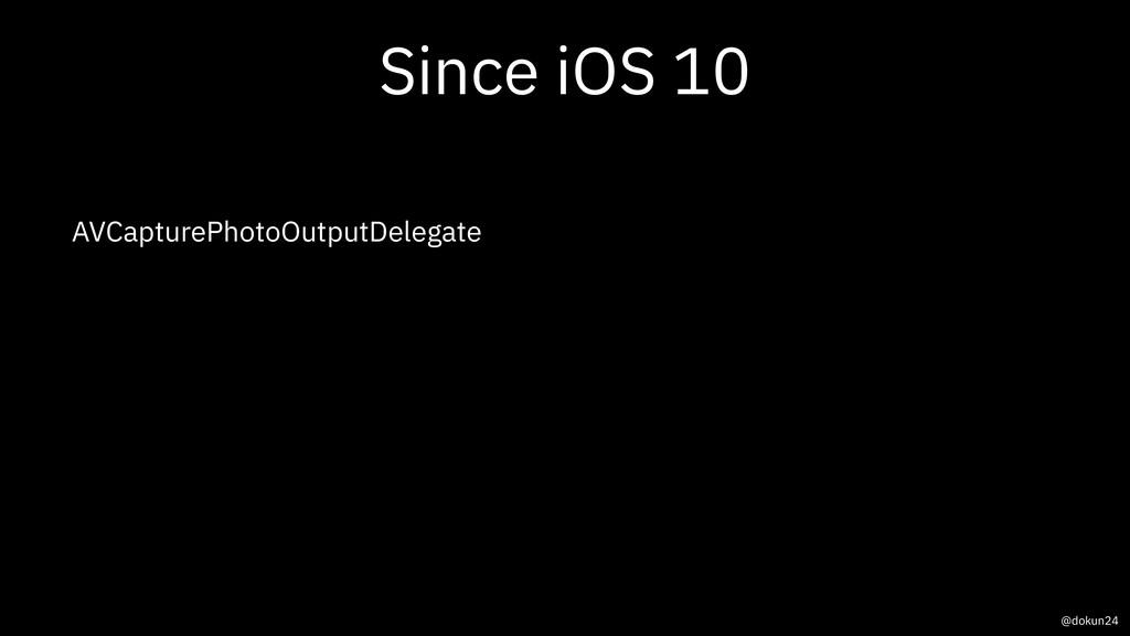 Since iOS 10 AVCapturePhotoOutputDelegate @doku...