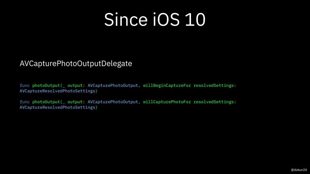 Since iOS 10 AVCapturePhotoOutputDelegate func ...