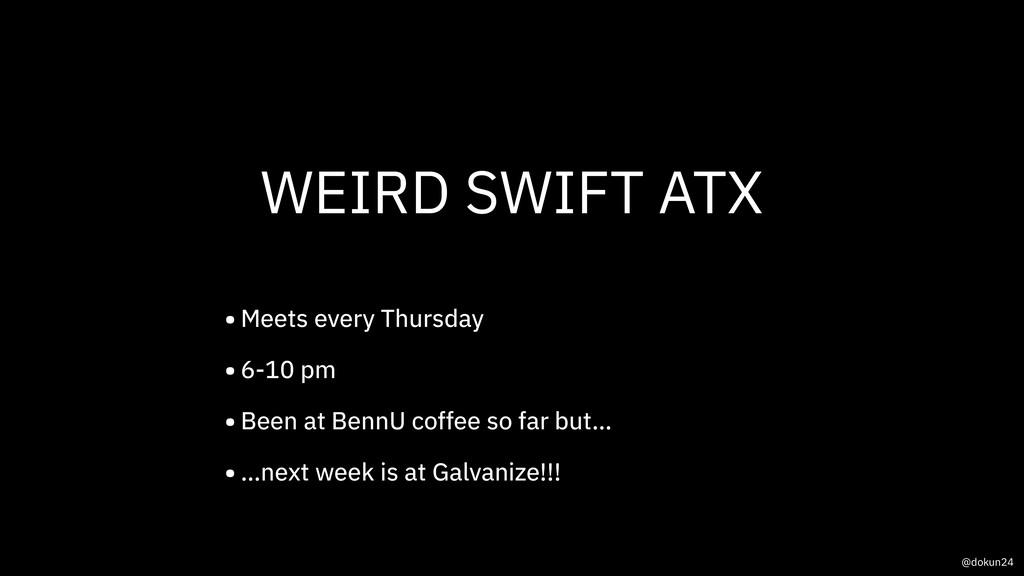 WEIRD SWIFT ATX •Meets every Thursday •6-10 pm ...