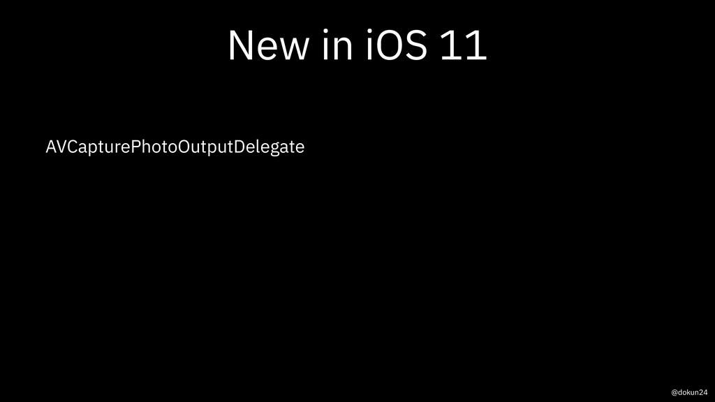 New in iOS 11 AVCapturePhotoOutputDelegate @dok...