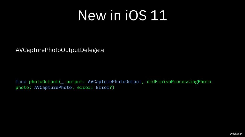 New in iOS 11 AVCapturePhotoOutputDelegate func...