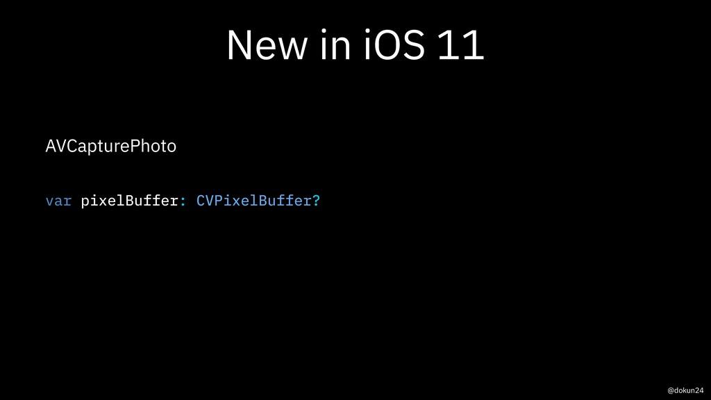 New in iOS 11 AVCapturePhoto var pixelBuffer: C...