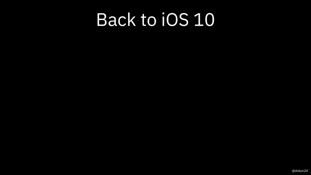 Back to iOS 10 @dokun24