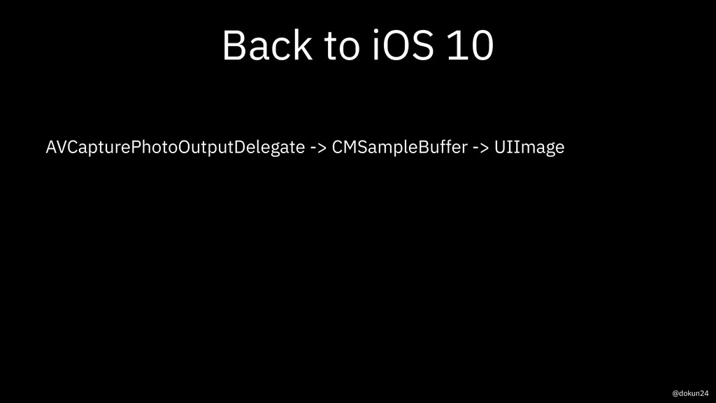 Back to iOS 10 AVCapturePhotoOutputDelegate -> ...