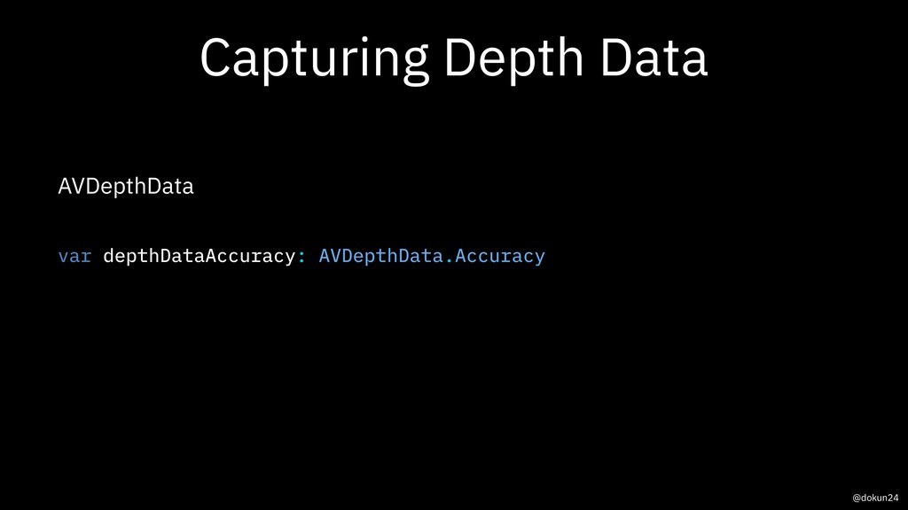 Capturing Depth Data AVDepthData var depthDataA...