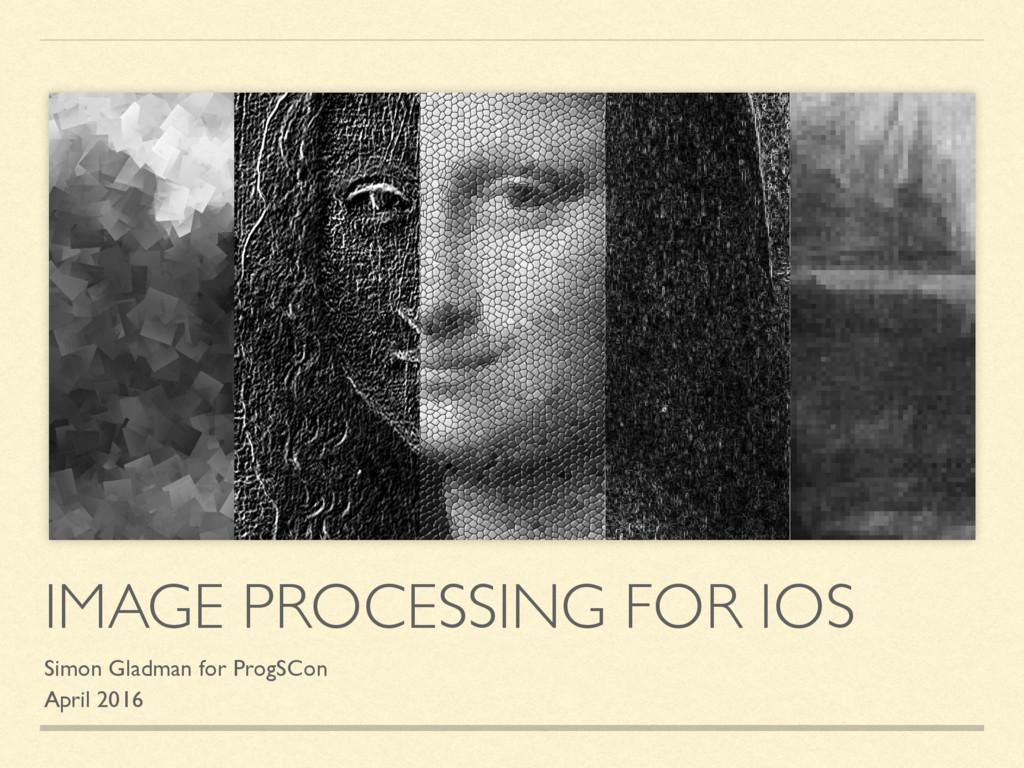 IMAGE PROCESSING FOR IOS Simon Gladman for Prog...