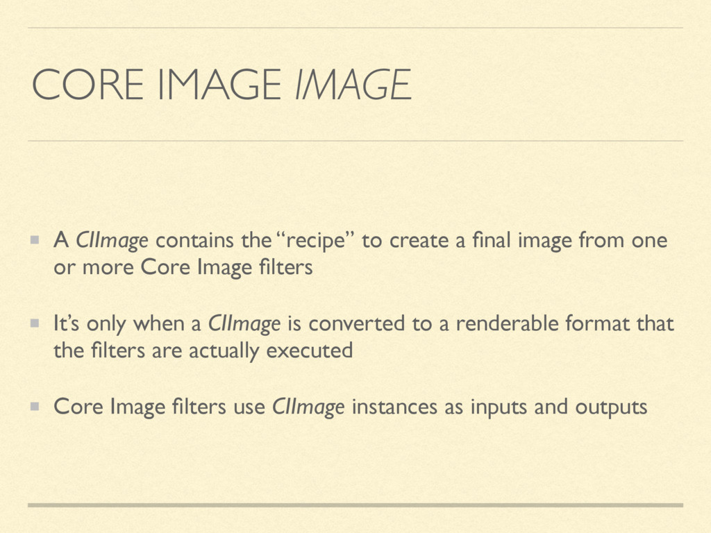 """CORE IMAGE IMAGE A CIImage contains the """"recipe..."""