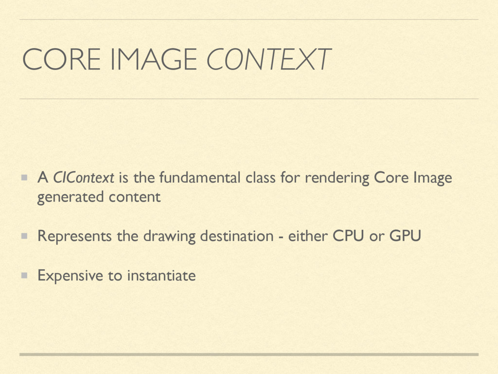 CORE IMAGE CONTEXT A CIContext is the fundament...