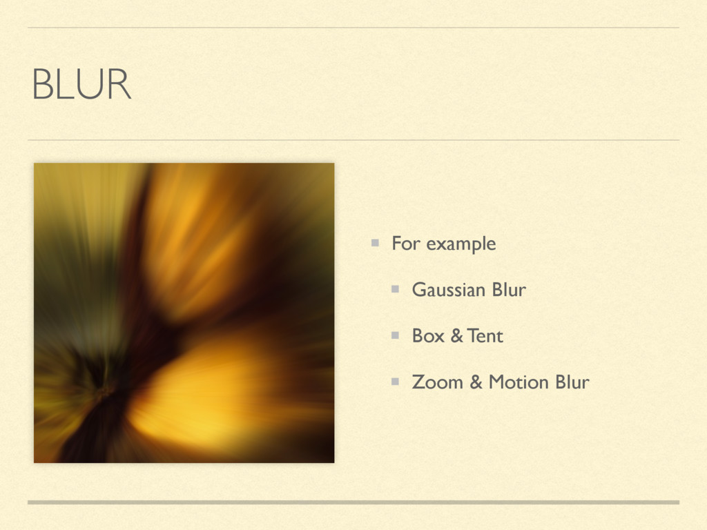 BLUR For example Gaussian Blur Box & Tent Zoom ...