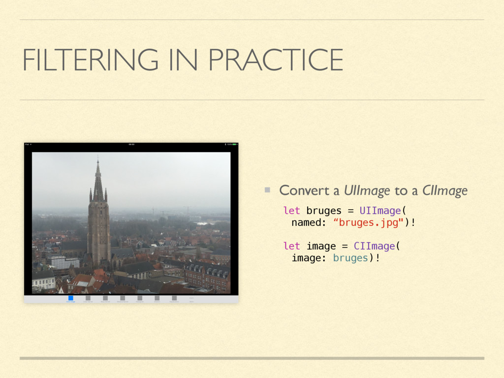 FILTERING IN PRACTICE Convert a UIImage to a CI...