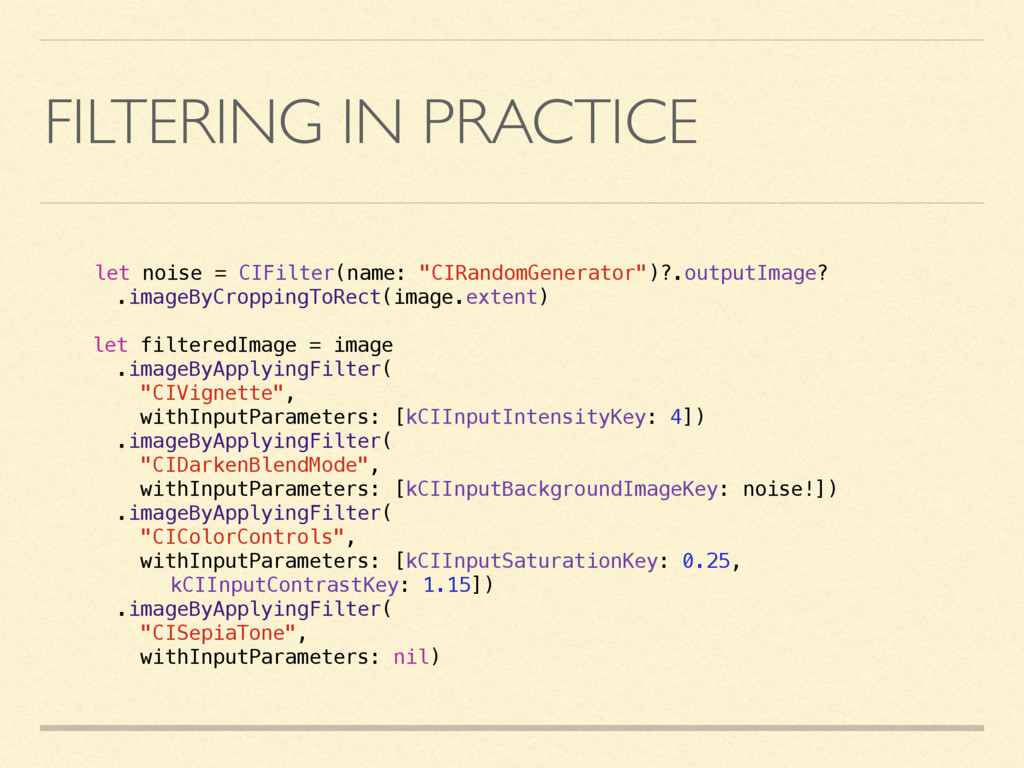 FILTERING IN PRACTICE let noise = CIFilter(name...