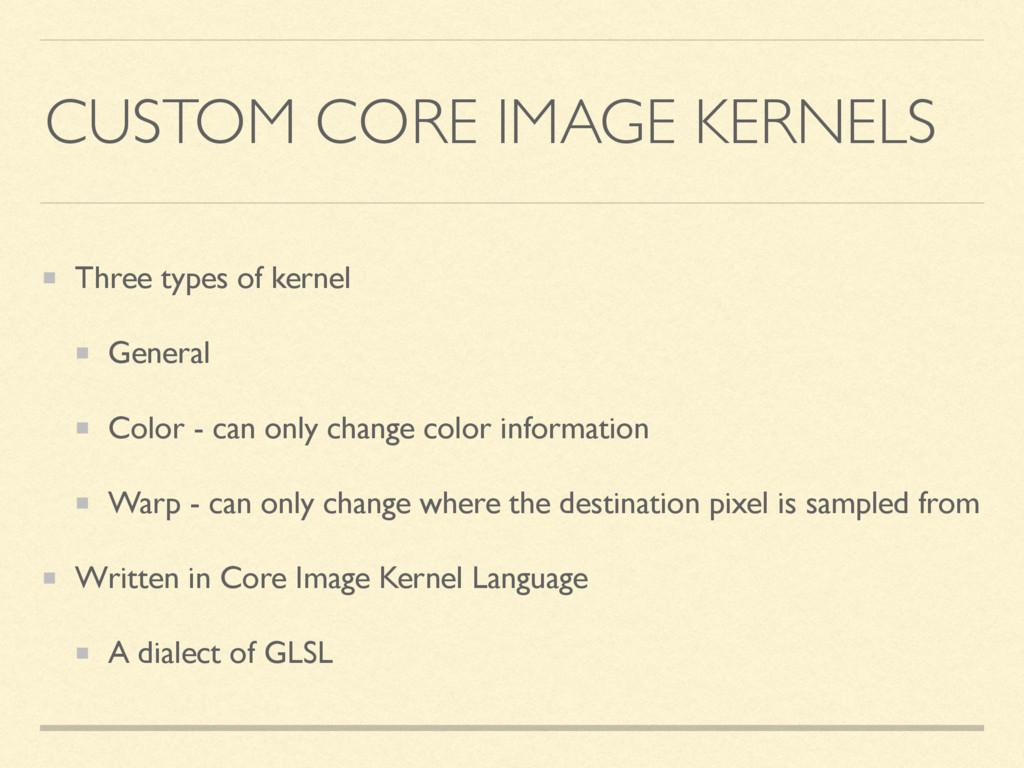 CUSTOM CORE IMAGE KERNELS Three types of kernel...